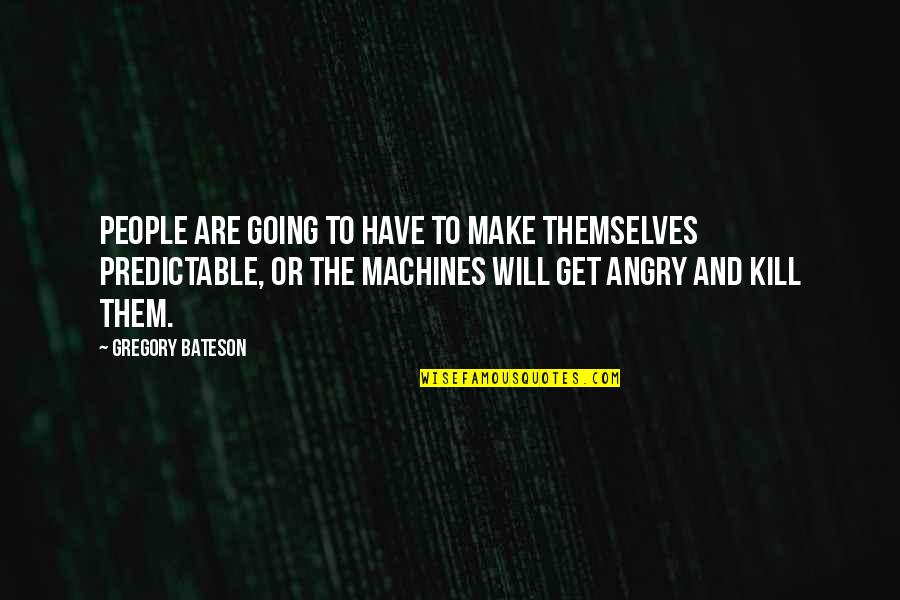 Angry People Quotes By Gregory Bateson: People are going to have to make themselves