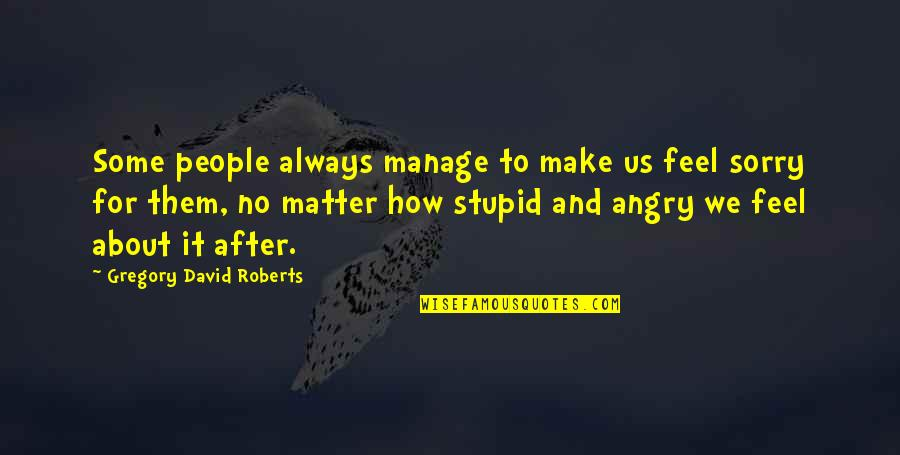 Angry People Quotes By Gregory David Roberts: Some people always manage to make us feel
