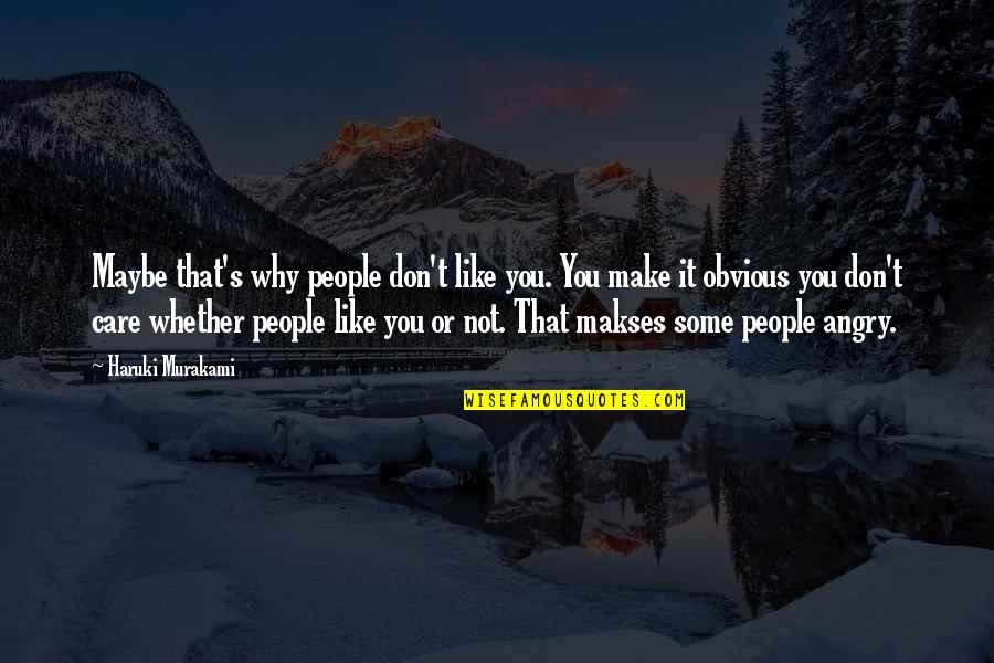 Angry People Quotes By Haruki Murakami: Maybe that's why people don't like you. You