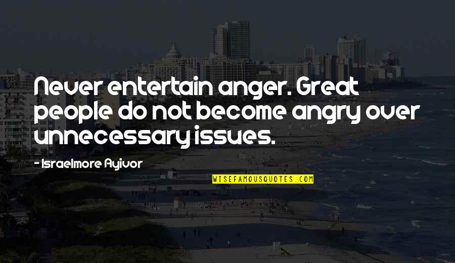 Angry People Quotes By Israelmore Ayivor: Never entertain anger. Great people do not become