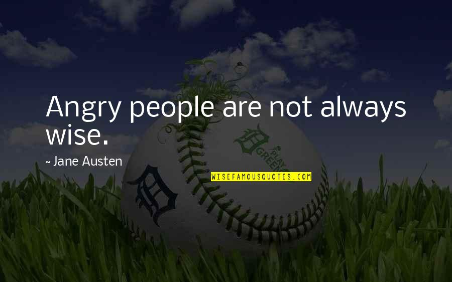 Angry People Quotes By Jane Austen: Angry people are not always wise.