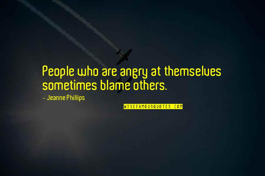 Angry People Quotes By Jeanne Phillips: People who are angry at themselves sometimes blame