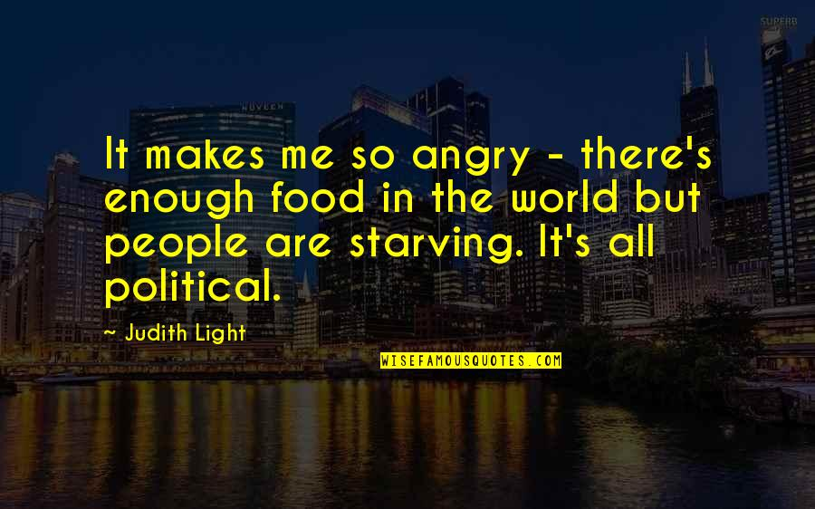 Angry People Quotes By Judith Light: It makes me so angry - there's enough