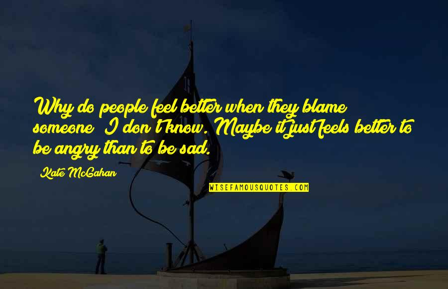 Angry People Quotes By Kate McGahan: Why do people feel better when they blame
