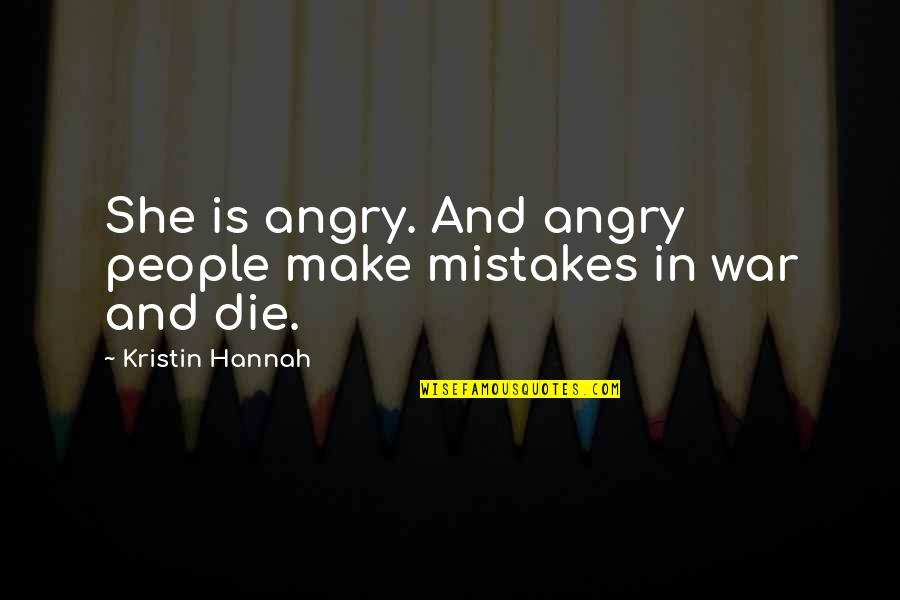 Angry People Quotes By Kristin Hannah: She is angry. And angry people make mistakes
