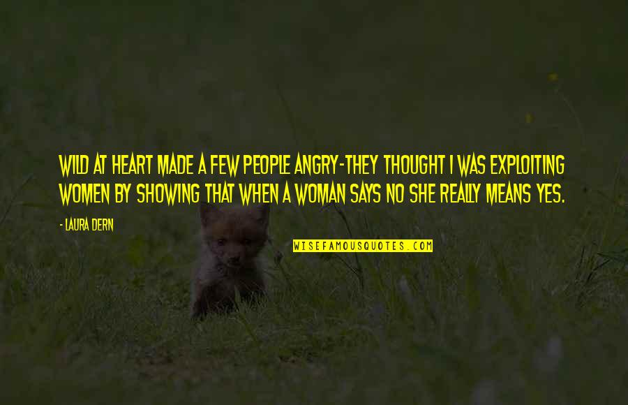 Angry People Quotes By Laura Dern: Wild at Heart made a few people angry-they