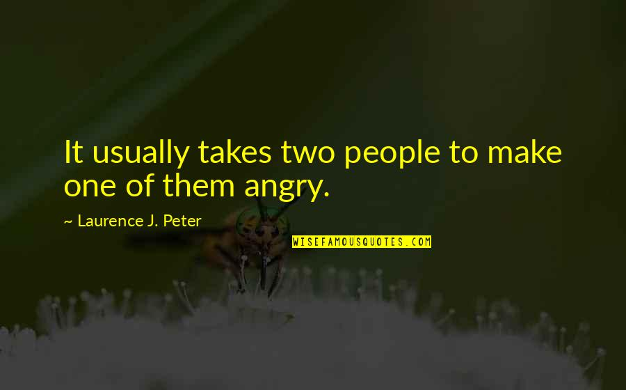 Angry People Quotes By Laurence J. Peter: It usually takes two people to make one