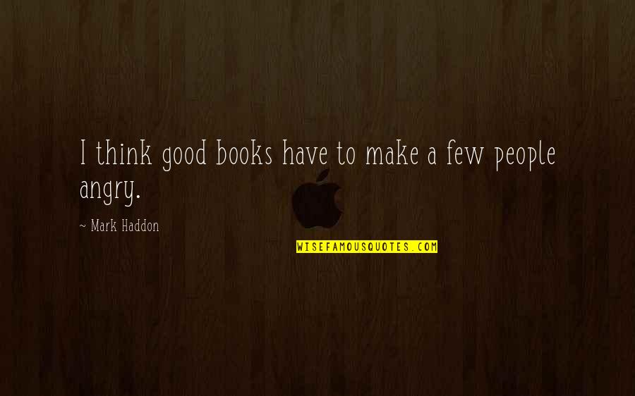 Angry People Quotes By Mark Haddon: I think good books have to make a