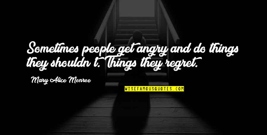 Angry People Quotes By Mary Alice Monroe: Sometimes people get angry and do things they