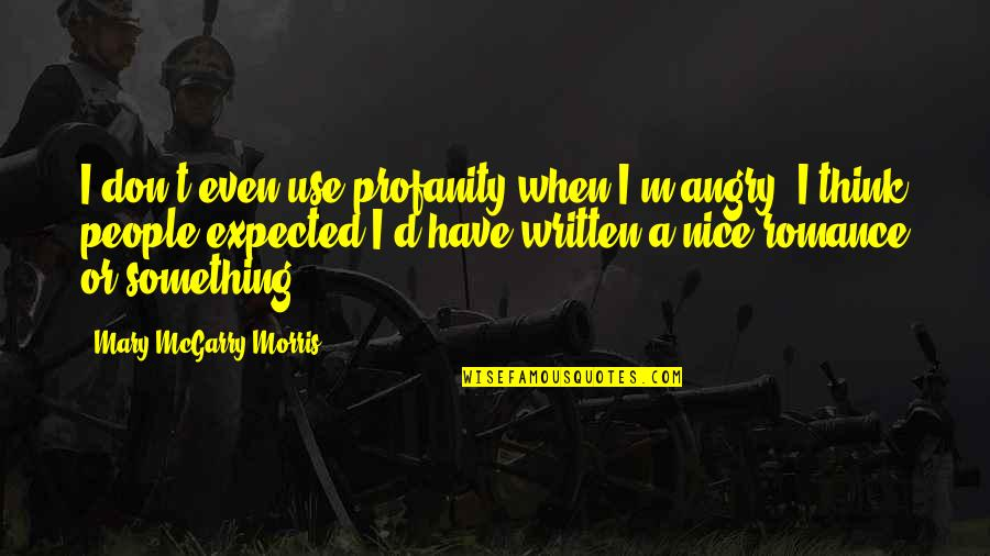 Angry People Quotes By Mary McGarry Morris: I don't even use profanity when I'm angry.
