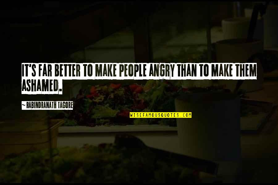 Angry People Quotes By Rabindranath Tagore: It's far better to make people angry than