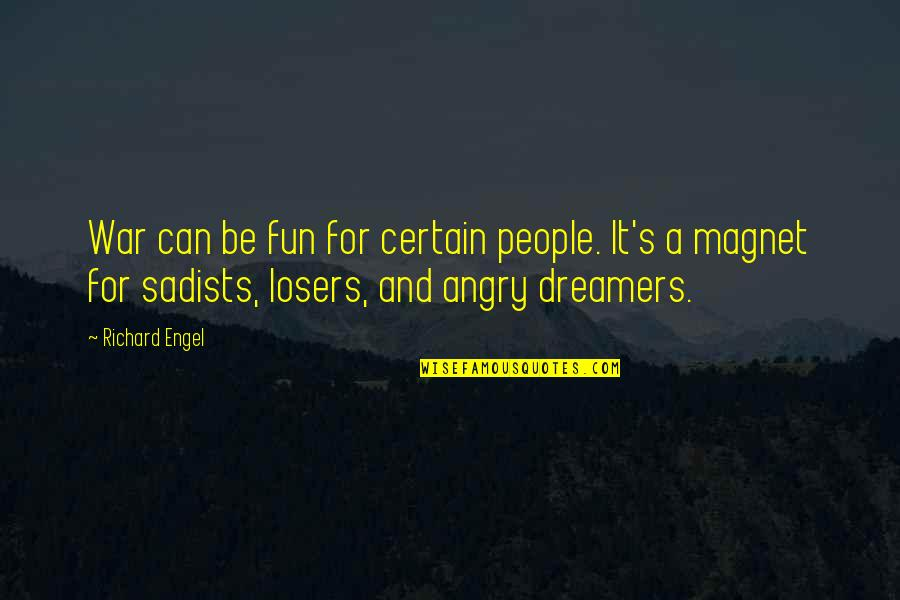 Angry People Quotes By Richard Engel: War can be fun for certain people. It's