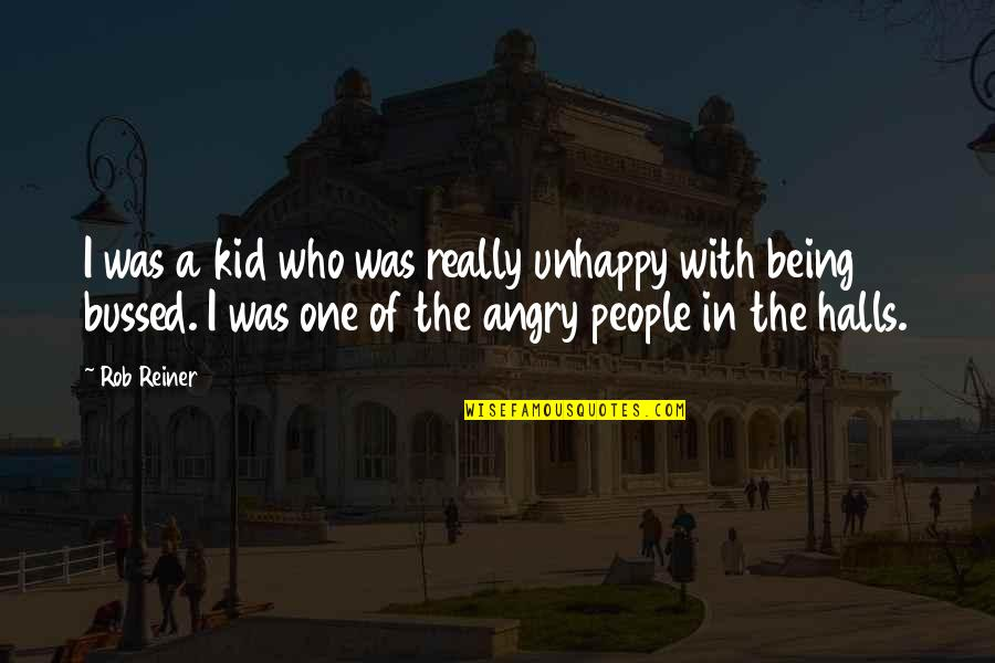 Angry People Quotes By Rob Reiner: I was a kid who was really unhappy