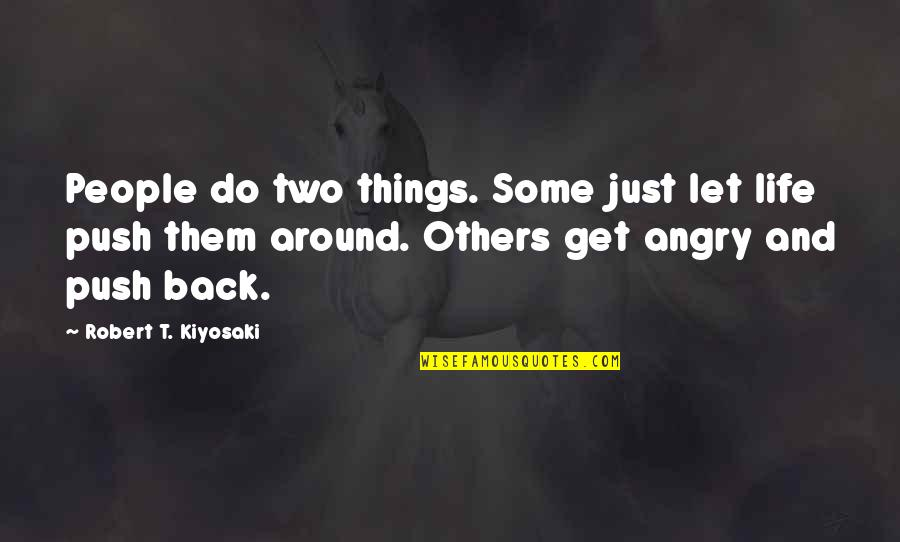 Angry People Quotes By Robert T. Kiyosaki: People do two things. Some just let life