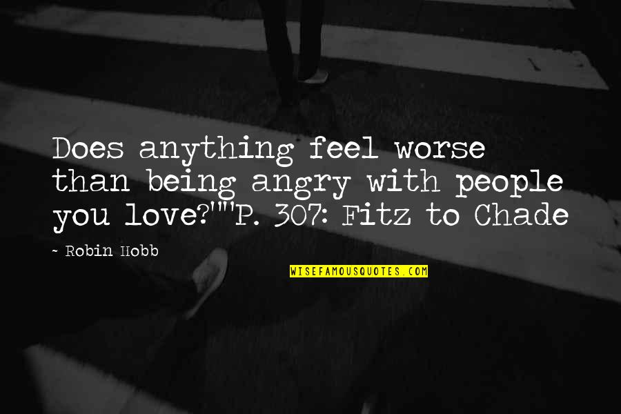 Angry People Quotes By Robin Hobb: Does anything feel worse than being angry with