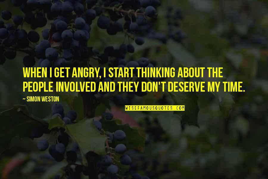 Angry People Quotes By Simon Weston: When I get angry, I start thinking about