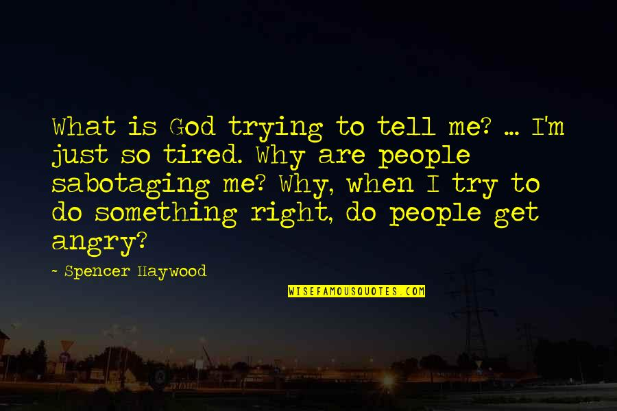 Angry People Quotes By Spencer Haywood: What is God trying to tell me? ...