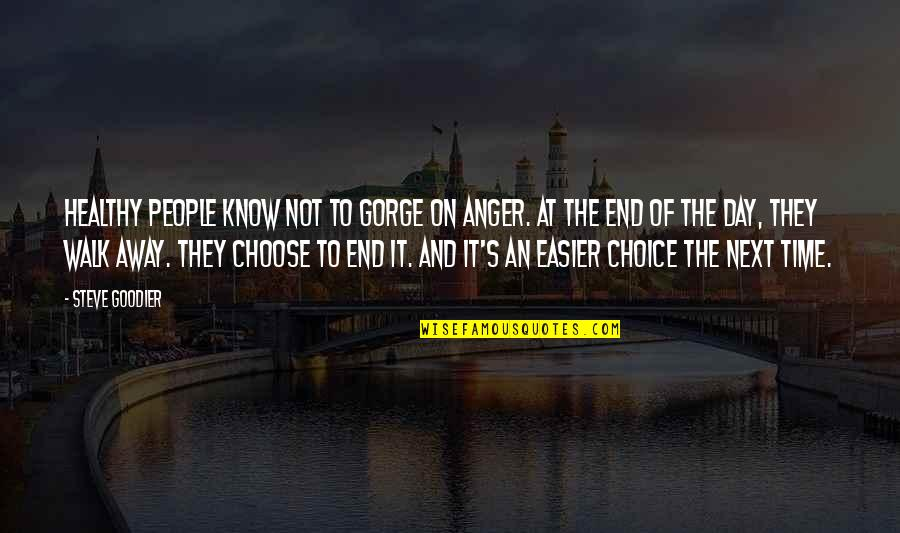 Angry People Quotes By Steve Goodier: Healthy people know not to gorge on anger.