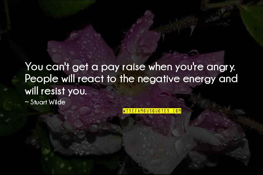 Angry People Quotes By Stuart Wilde: You can't get a pay raise when you're