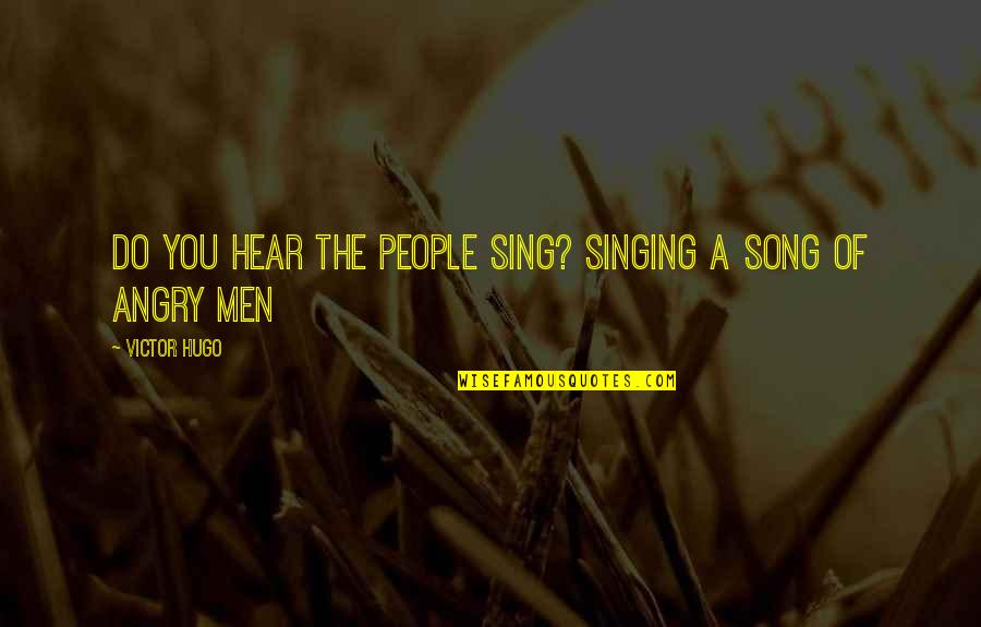 Angry People Quotes By Victor Hugo: Do you hear the people sing? Singing a