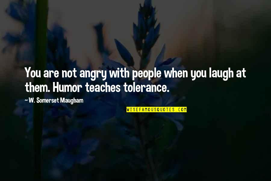 Angry People Quotes By W. Somerset Maugham: You are not angry with people when you