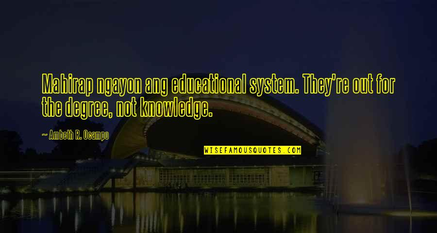 Ang's Quotes By Ambeth R. Ocampo: Mahirap ngayon ang educational system. They're out for