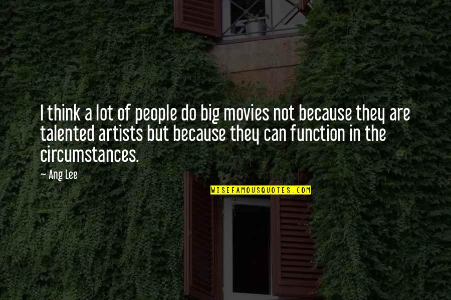 Ang's Quotes By Ang Lee: I think a lot of people do big