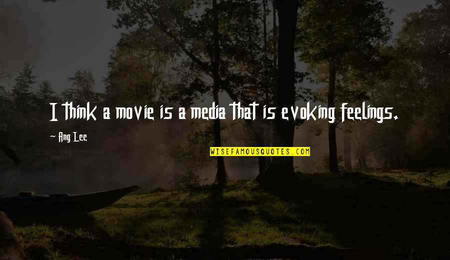 Ang's Quotes By Ang Lee: I think a movie is a media that