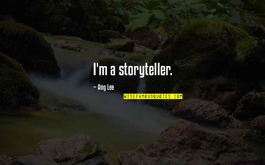 Ang's Quotes By Ang Lee: I'm a storyteller.