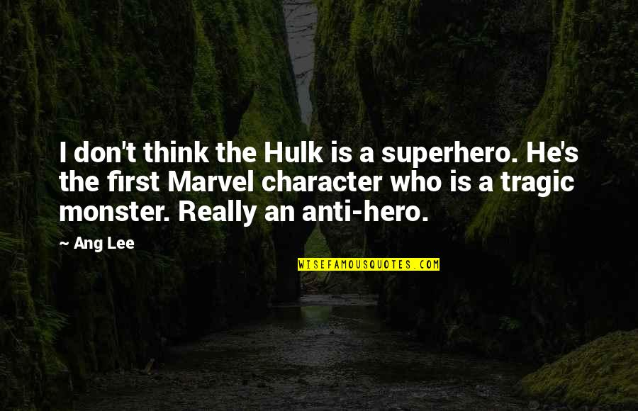 Ang's Quotes By Ang Lee: I don't think the Hulk is a superhero.