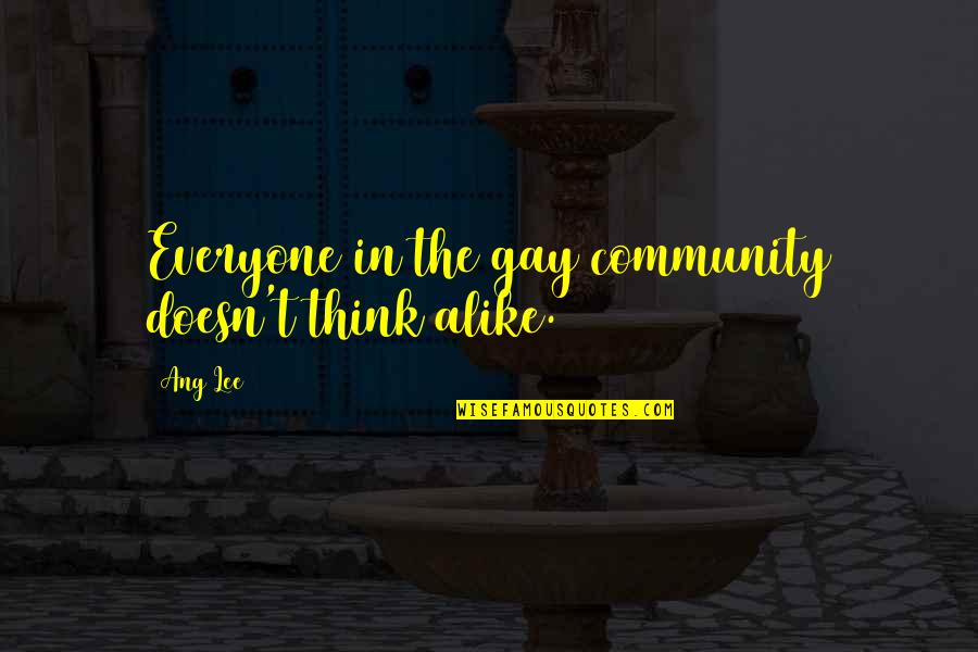 Ang's Quotes By Ang Lee: Everyone in the gay community doesn't think alike.