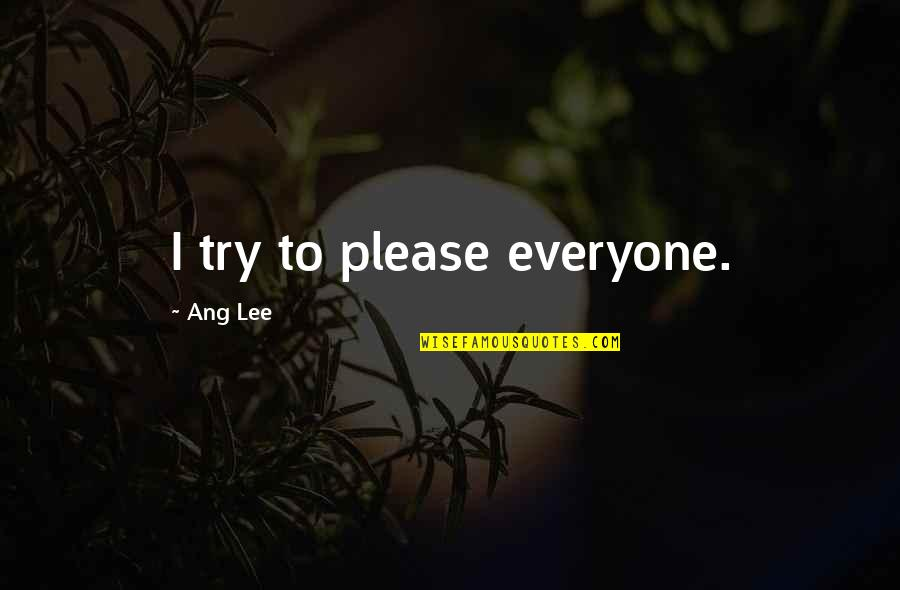 Ang's Quotes By Ang Lee: I try to please everyone.