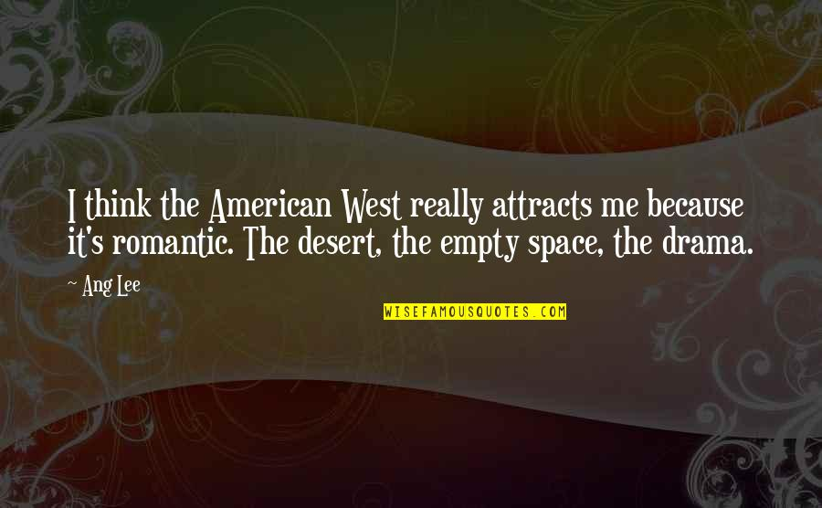 Ang's Quotes By Ang Lee: I think the American West really attracts me