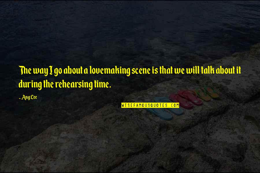 Ang's Quotes By Ang Lee: The way I go about a lovemaking scene