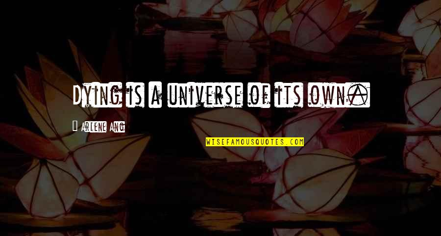 Ang's Quotes By Arlene Ang: Dying is a universe of its own.