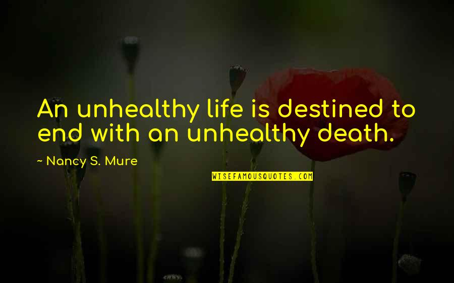 Ang's Quotes By Nancy S. Mure: An unhealthy life is destined to end with