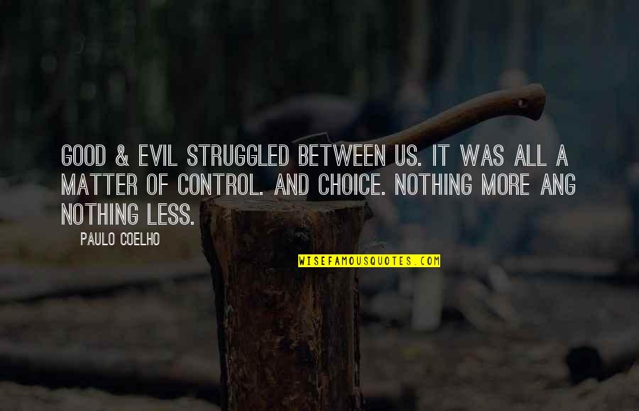Ang's Quotes By Paulo Coelho: Good & Evil struggled between us. It was