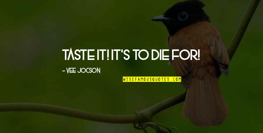 Ang's Quotes By Vee Jocson: taste it! it's to die for!