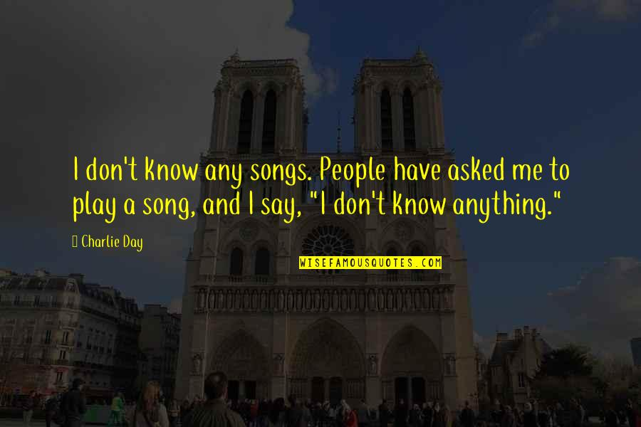 Anibal Barca Quotes By Charlie Day: I don't know any songs. People have asked