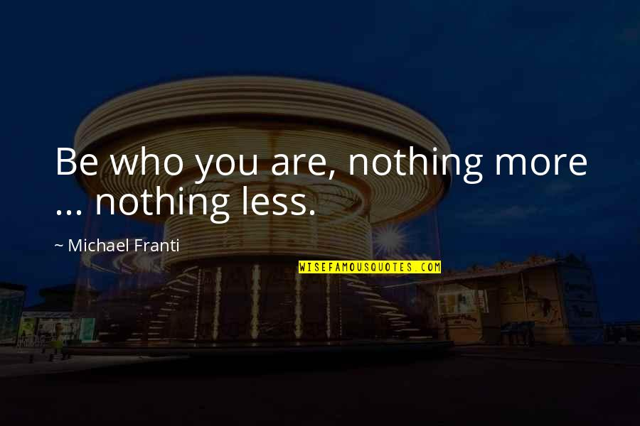 Anibal Barca Quotes By Michael Franti: Be who you are, nothing more ... nothing