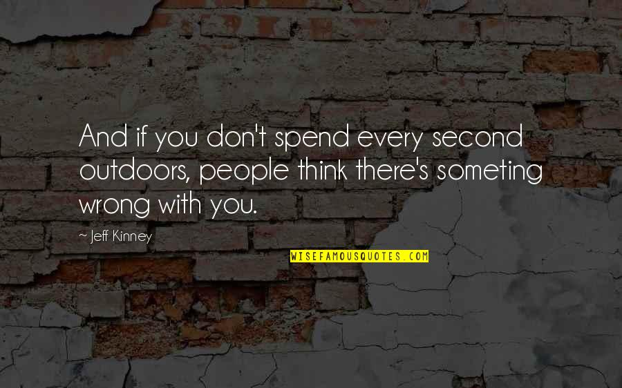 Anil Kapoor Filmy Quotes By Jeff Kinney: And if you don't spend every second outdoors,