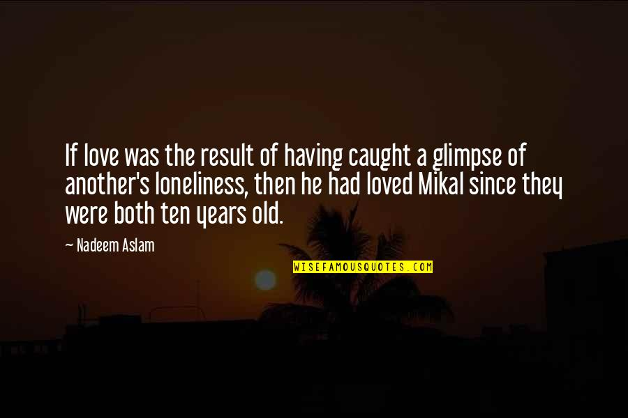 Anil Kapoor Filmy Quotes By Nadeem Aslam: If love was the result of having caught