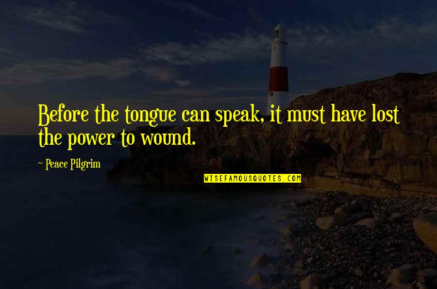 Anil Kapoor Filmy Quotes By Peace Pilgrim: Before the tongue can speak, it must have