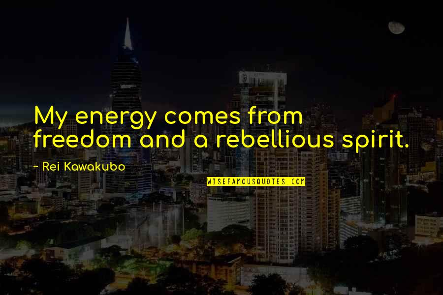 Anil Kapoor Filmy Quotes By Rei Kawakubo: My energy comes from freedom and a rebellious