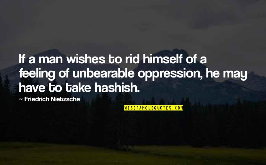 Anil Short Story Quotes By Friedrich Nietzsche: If a man wishes to rid himself of