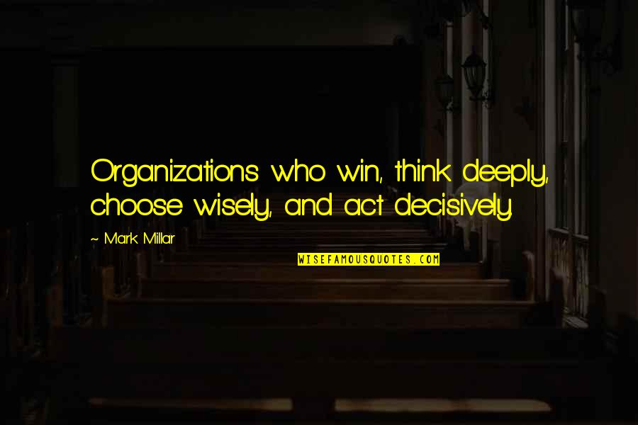 Anil Short Story Quotes By Mark Millar: Organizations who win, think deeply, choose wisely, and