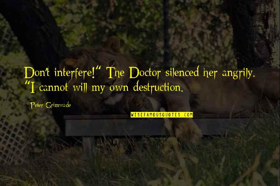 """Anil Short Story Quotes By Peter Grimwade: Don't interfere!"""" The Doctor silenced her angrily. """"I"""