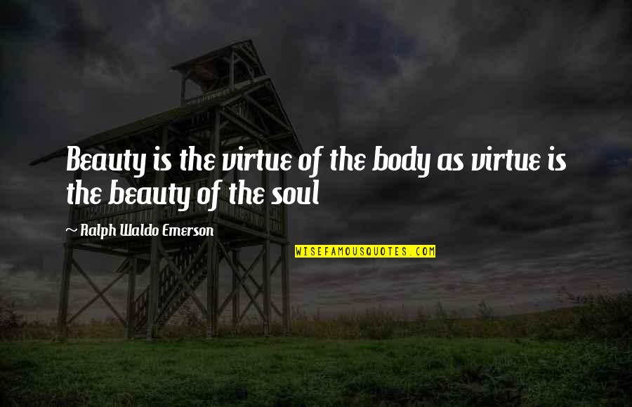 Animal Biologist Quotes By Ralph Waldo Emerson: Beauty is the virtue of the body as