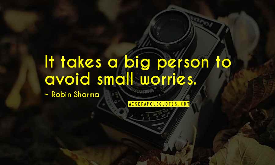 Animal Biologist Quotes By Robin Sharma: It takes a big person to avoid small