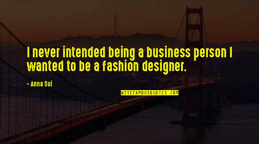 Animal Caregiver Quotes By Anna Sui: I never intended being a business person I